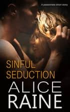 Sinful Seduction - Sinful Treats short story ebook by Alice Raine