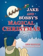 JAKE AND BOBBY'S MAGICAL CHRISTMAS ebook by ANN HATTAN