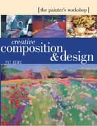 The Painter's Workshop - Creative Composition & Design ebook by Pat Dews