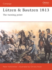 Lützen & Bautzen 1813 - The Turning Point ebook by Peter Hofschröer,Christa Hook
