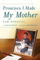 Promises I Made My Mother ebook by Sam Haskell, David Rensin, Ray Romano