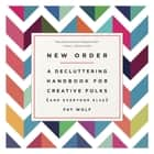 New Order - A Decluttering Handbook for Creative Folks (and Everyone Else) ebook by Fay Wolf