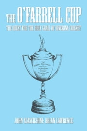 The O'Farrell Cup - The Quest for the Holy Grail of Riverina Cricket ebook by John Scascighini; Brian Lawrence