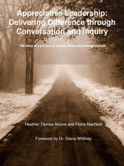 Appreciative Leadership: Delivering Difference through Conversation and Inquiry - The story of a journey to embed values and change culture ebook by Heather Tierney-Moore,Fiona MacNeill