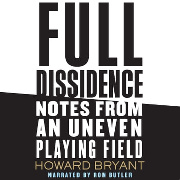 Full Dissidence - Notes from an Uneven Playing Field audiobook by Howard Bryant