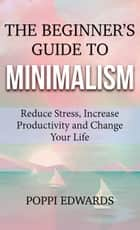 The Beginner's Guide to Minimalism ebook by Poppi Edwards