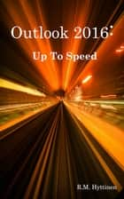 Outlook 2016 - Up To Speed ebook by R.M. Hyttinen