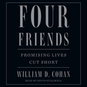 Four Friends - Promising Lives Cut Short audiobook by William D. Cohan
