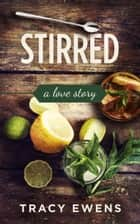 Stirred - A Love Story ebook by Tracy Ewens