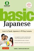 Basic Japanese - Learn to Speak Japanese in 10 Easy Lessons (Fully Revised & Expanded with Manga, Audio Download & a Dictionary) ebook by Samuel E. Martin, Eriko Sato
