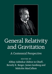 General Relativity and Gravitation - A Centennial Perspective ebook by Abhay Ashtekar,James Isenberg,Malcolm MacCallum,Beverly K. Berger