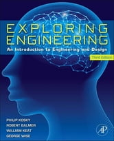 Exploring Engineering - An Introduction to Engineering and Design ebook by Philip Kosky,Robert T. Balmer,William D. Keat,George Wise