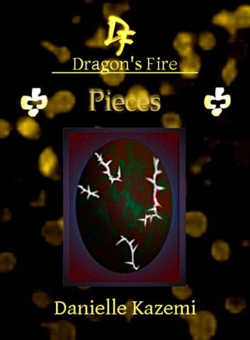 Pieces (#23) (Dragon's Fire) ebook by Danielle Kazemi