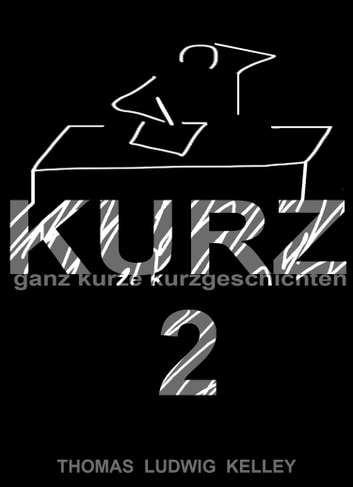 KURZ 2 - Kurzgeschichten ebook by Thomas Ludwig-Kelley