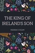 The King of Ireland's Son ebook by Padraic Colum