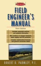 Field Engineer's Manual ebook by Robert Parmley