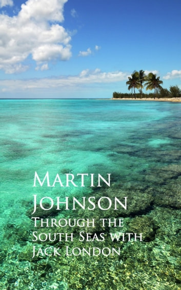 Through the South Seas with Jack London ebook by Martin Johnson