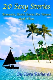 20 Sexy Stories: Romantic, Erotic Stories For Women Book Three ebook by Rory Richards