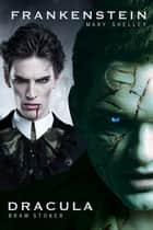 Dracula and Frankenstein: Two Horror Books in One Monster Volume ebook by Bram Stoker, Mary Shelley