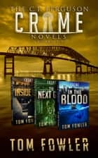 The C.T. Ferguson Crime Novels - Books 7-9 ebook by Tom Fowler