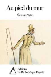 Au pied du mur ebook by Emile de Najac