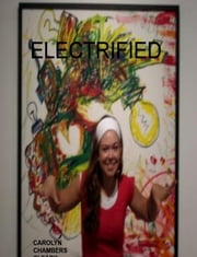 Electrified: YA Paranormal Urban Fantasy ebook by Carolyn Chambers Clark