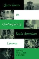 Queer Issues in Contemporary Latin American Cinema ebook by David William Foster