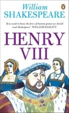 Henry VIII ebook by William Shakespeare, Catherine M. S. Alexander, Catherine M. S. Alexander,...