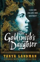 The Goldsmith's Daughter ebook by Tanya Landman