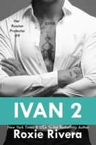 Ivan 2 ebook by Roxie Rivera