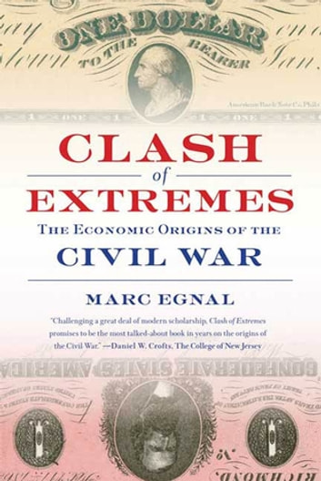 Clash of Extremes - The Economic Origins of the Civil War ebook by Marc Egnal