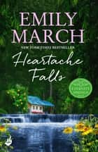 Heartache Falls: Eternity Springs Book 3 - A heartwarming, uplifting, feel-good romance series eBook by Emily March