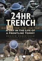 24hr Trench - A Day in the Life of a Frontline Tommy ebook by Andy Robertshaw
