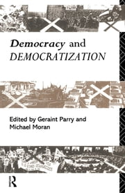 Democracy and Democratization ebook by Michael Moran,Geraint Parry