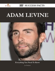 Adam Levine 237 Success Facts - Everything you need to know about Adam Levine ebook by Joe Buckner