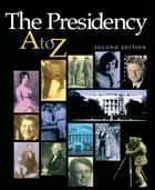 The Presidency A-Z ebook by Michael Nelson