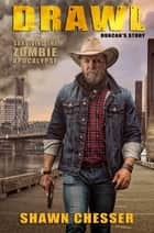 Drawl: Surviving the Zombie Apocalypse (Duncan's Story) ebook by Shawn Chesser