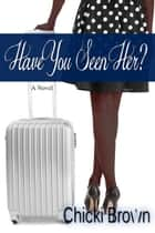 Have You Seen Her? ebook by Chicki Brown