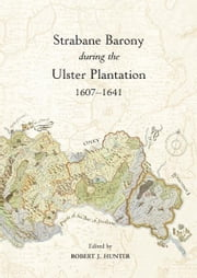 Strabane Barony during the Ulster Plantation 1607-1641 ebook by Robert J Hunter