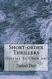 Short-order Thrillers {Stories to Chew On} ebook by Darrel Day