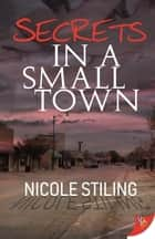 Secrets in a Small Town ebook by Nicole Stiling