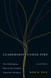 Leadership Under Fire, Second Edition - The Challenging Role of the Canadian University President ebook by Ross H. Paul