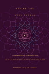 Inside The Yoga Sutras: A Comprehensive Sourcebook for the Study and Practice of Patanjali's Yoga Sutras ebook by Jaganath Carrera