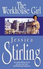 The Workhouse Girl ebook by Jessica Stirling