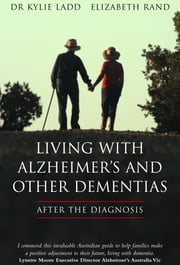 LIVING WITH ALZHEIMER'S AND OTHER DEMENTIAS : After The Diagnosis ebook by Dr Kylie Ladd Rand