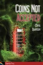 Coins Not Accepted ebook by Chris Quinton