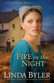 Fire in the Night - A Suspenseful Romance By The Bestselling Amish Author! ebook by Linda Byler