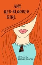 Any Red-Blooded Girl - The Flora Fontain Files ebook by Maggie Bloom