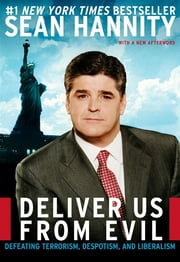 Deliver Us from Evil - Defeating Terrorism, Despotism, and Liberalism ebook by Sean Hannity