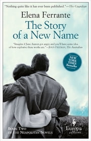 The Story of a New Name ebook by Elena Ferrante, Ann Goldstein